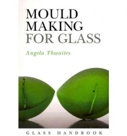 mould_making_for_glass_book_angela_thwaites_bloomsbury