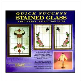 Quick Success Stained Glass: A Beginner's Instruction Guide