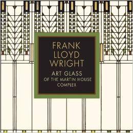 Frank Lloyd Wright - Art Glass of the Martin House Complex