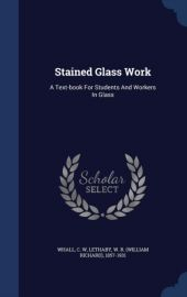 Stained Glass Work - a textbook for students and workers in glass